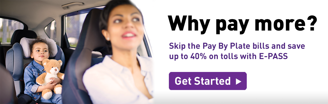Why Pay More? Skip the Pay By Plate bills and save up to 40% on tolls with E-PASS